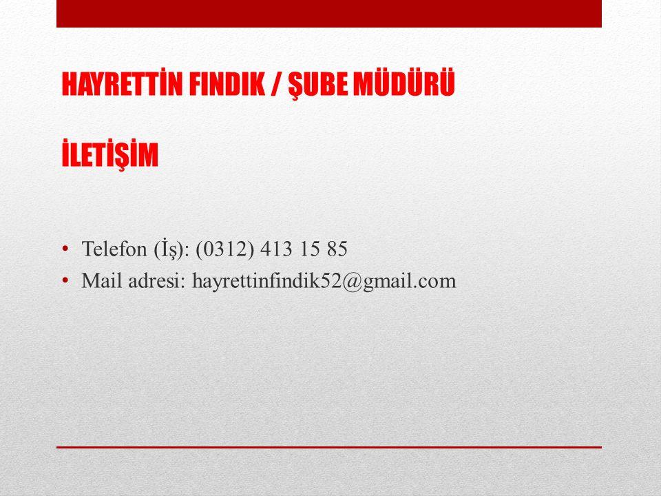 HAYRETTİN FINDIK / ŞUBE MÜDÜRÜ İLETİŞİM