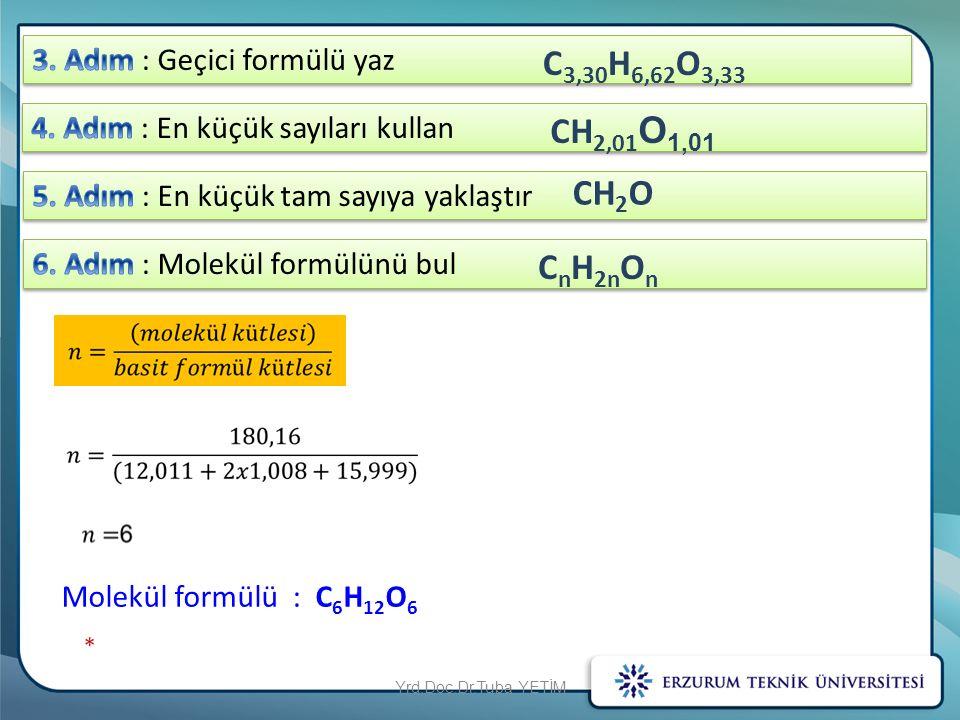 C3,30H6,62O3,33 CH2,01O1,01 CH2O CnH2nOn 3. Adım : Geçici formülü yaz