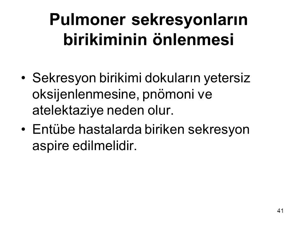 Pulmoner sekresyonların birikiminin önlenmesi