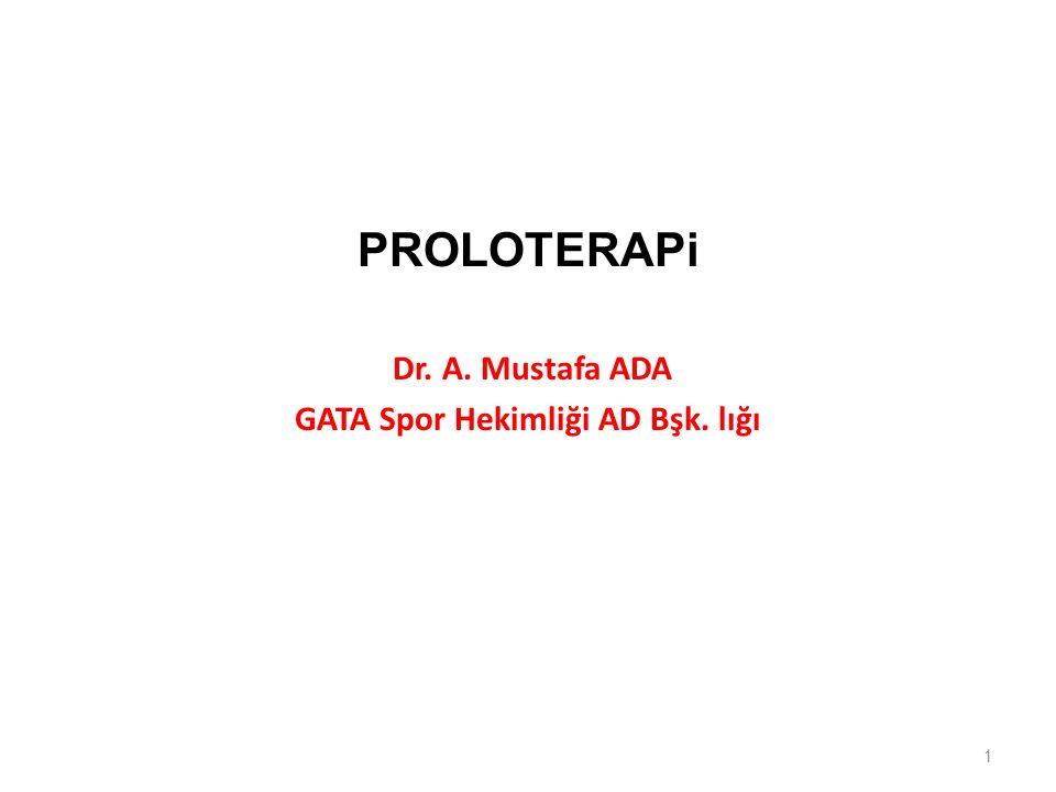 PROLOTERAPi Dr. A. Mustafa ADA GATA Spor Hekimliği AD Bşk. lığı