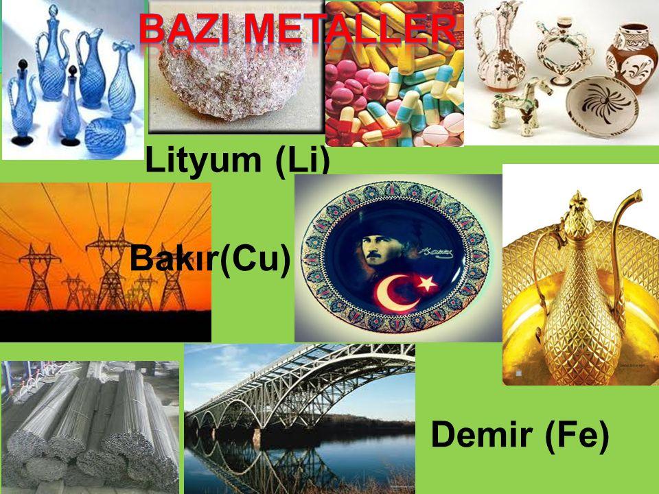 BAZI METALLER Lityum (Li) Bakır(Cu) Demir (Fe)