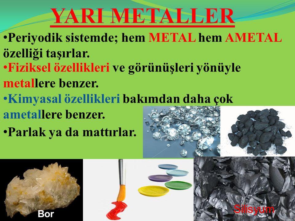 YARI METALLER Periyodik sistemde; hem metal hem ametal özelliği taşırlar. Fiziksel özellikleri ve görünüşleri yönüyle metallere benzer.