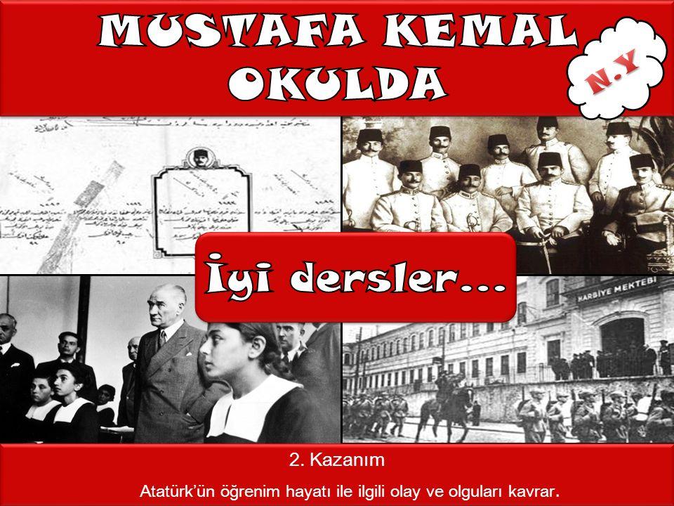 Atatürk'ün öğrenim hayatı ile ilgili olay ve olguları kavrar.
