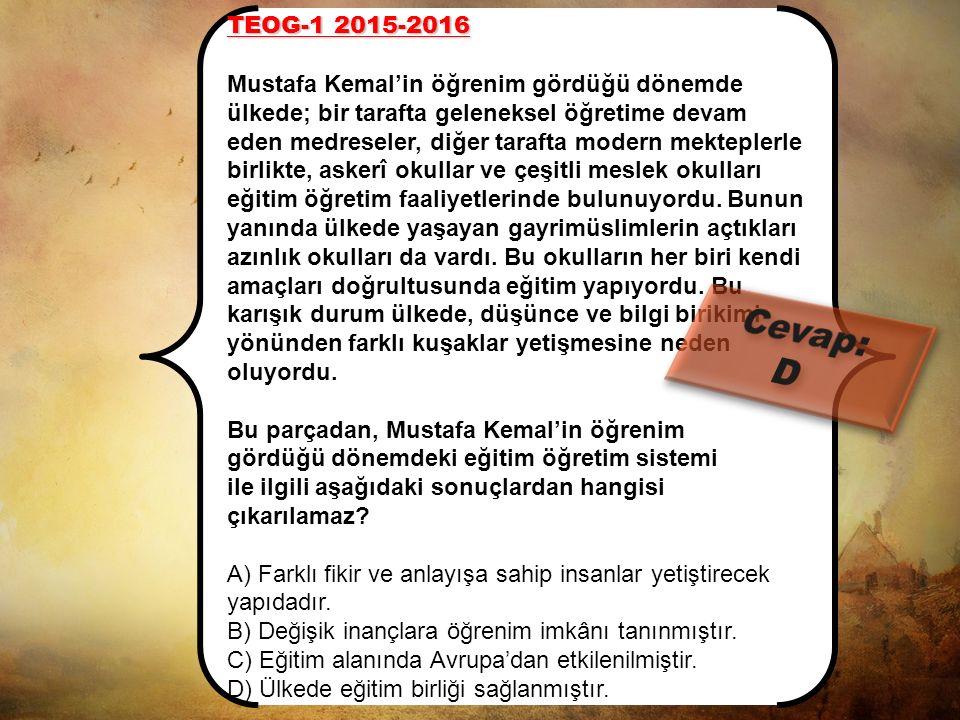 Cevap: D TEOG-1 2015-2016 Mustafa Kemal'in öğrenim gördüğü dönemde