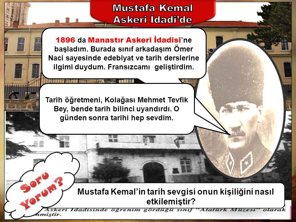 Mustafa Kemal'in tarih sevgisi onun kişiliğini nasıl etkilemiştir