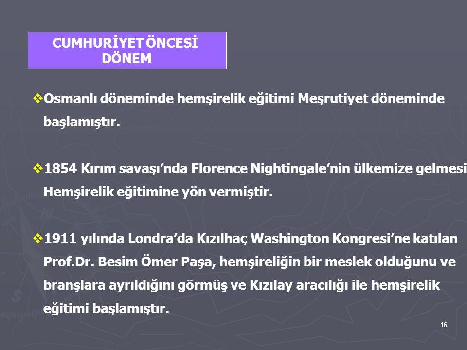 CUMHURİYET ÖNCESİ DÖNEM. Osmanlı döneminde hemşirelik eğitimi Meşrutiyet döneminde. başlamıştır.