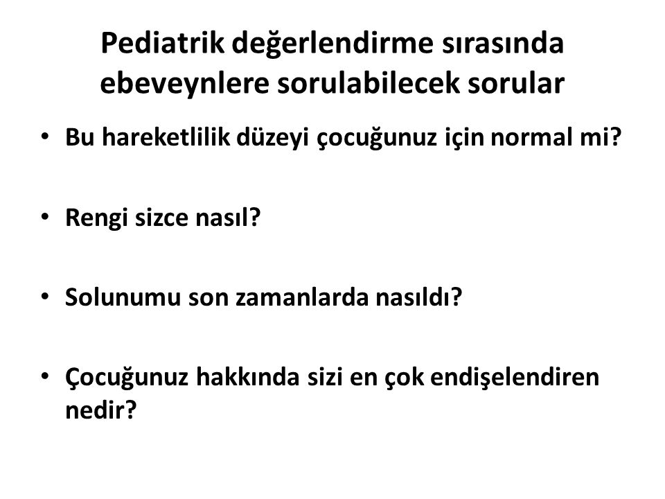 Pediatrik değerlendirme sırasında ebeveynlere sorulabilecek sorular