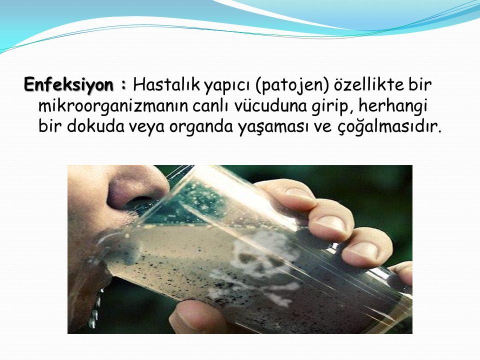 Enfeksiyon : Hastalık yapıcı (patojen) özellikte bir mikroorganizmanın canlı vücuduna girip, herhangi bir dokuda veya organda yaşaması ve çoğalmasıdır.