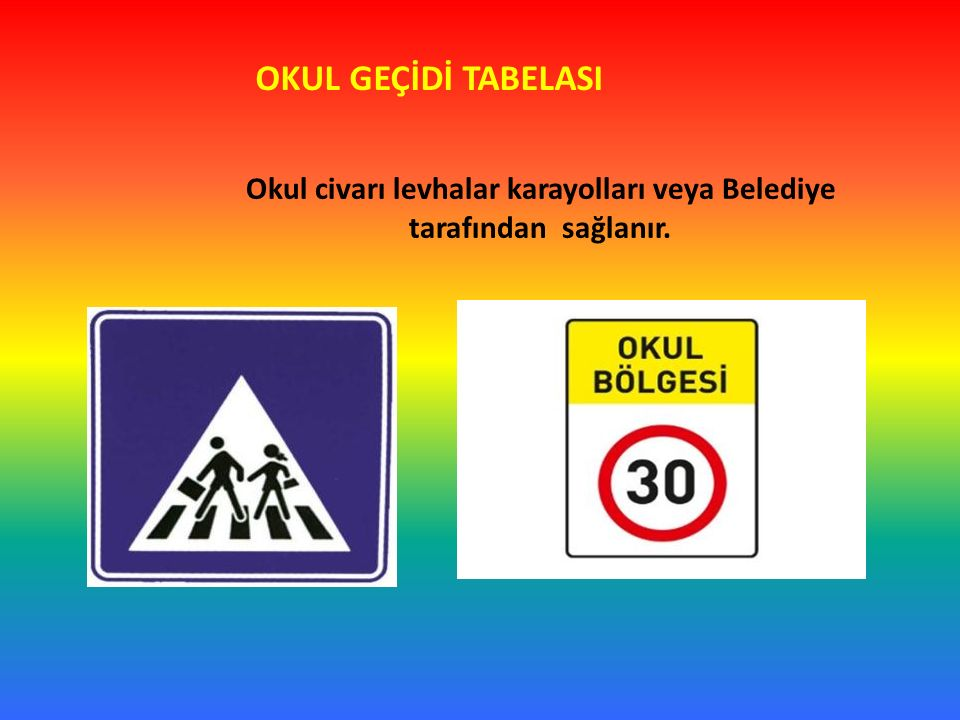 Okul civarı levhalar karayolları veya Belediye tarafından sağlanır.