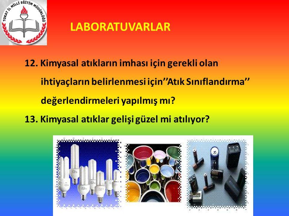 LABORATUVARLAR 12. Kimyasal atıkların imhası için gerekli olan ihtiyaçların belirlenmesi için''Atık Sınıflandırma'' değerlendirmeleri yapılmış mı