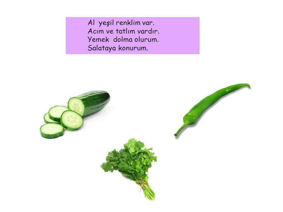 Al, yeşil renklim var. Acım ve tatlım vardır. Yemek, dolma olurum