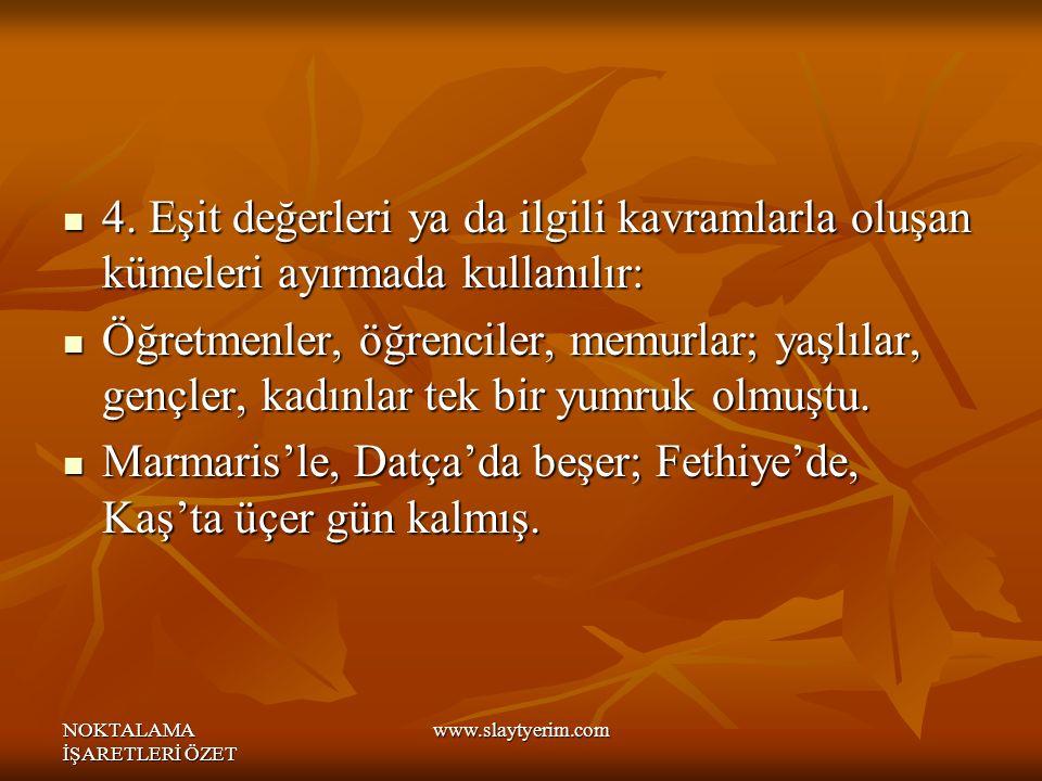 Marmaris'le, Datça'da beşer; Fethiye'de, Kaş'ta üçer gün kalmış.