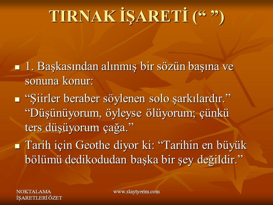 TIRNAK İŞARETİ ( ) 1. Başkasından alınmış bir sözün başına ve sonuna konur: