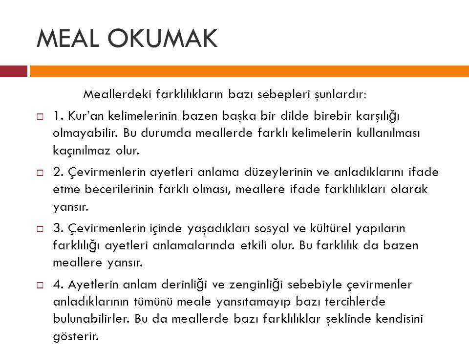 MEAL OKUMAK Meallerdeki farklılıkların bazı sebepleri şunlardır: