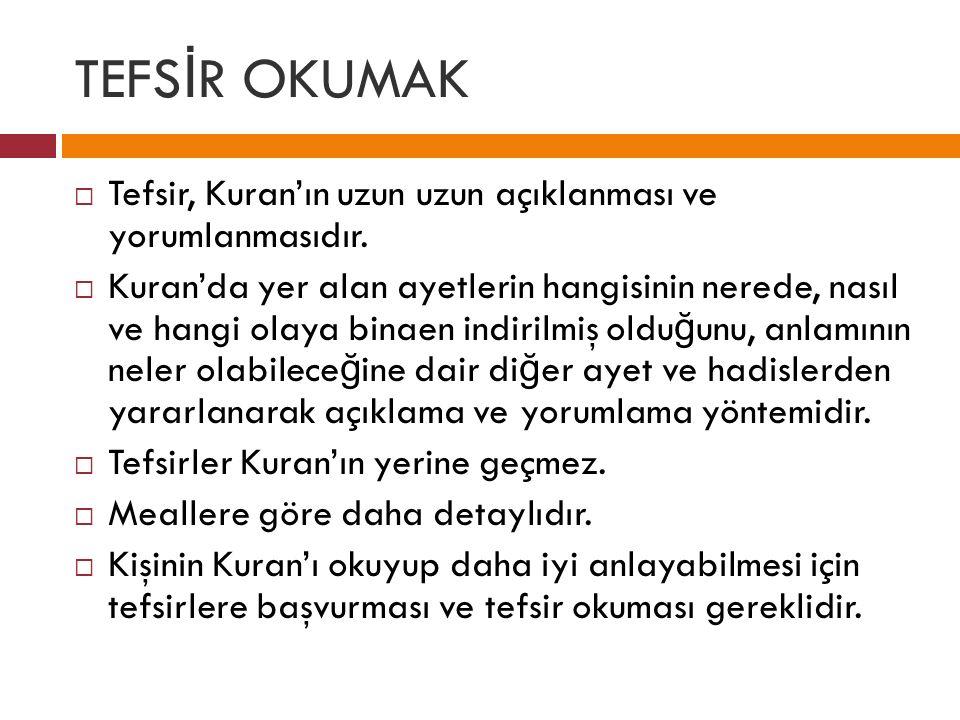 TEFSİR OKUMAK Tefsir, Kuran'ın uzun uzun açıklanması ve yorumlanmasıdır.