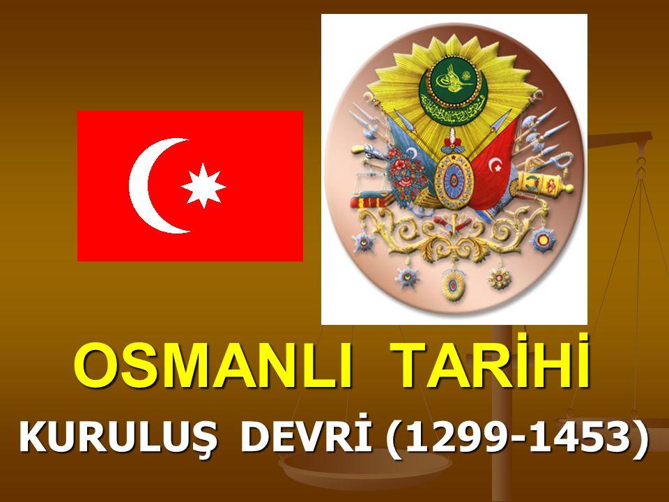 OSMANLI TARİHİ KURULUŞ DEVRİ (1299-1453)