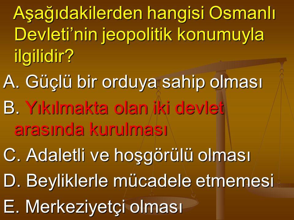 Aşağıdakilerden hangisi Osmanlı Devleti'nin jeopolitik konumuyla ilgilidir