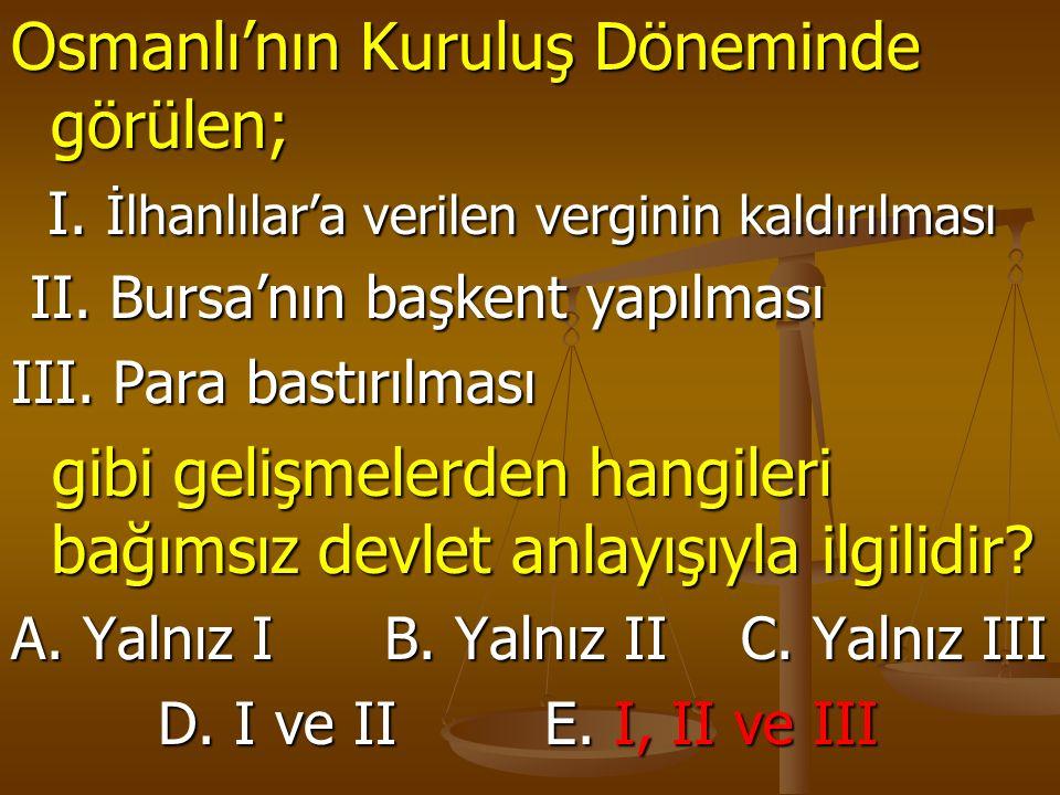 Osmanlı'nın Kuruluş Döneminde görülen;