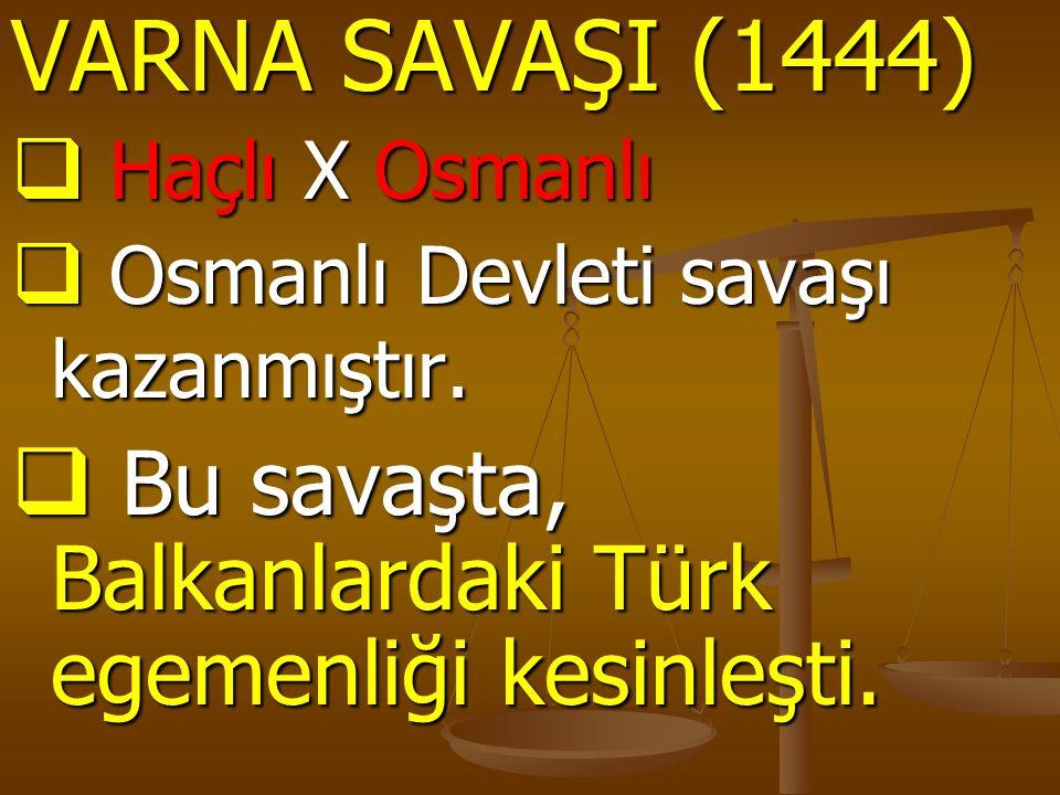 VARNA SAVAŞI (1444) Haçlı X Osmanlı. Osmanlı Devleti savaşı kazanmıştır.