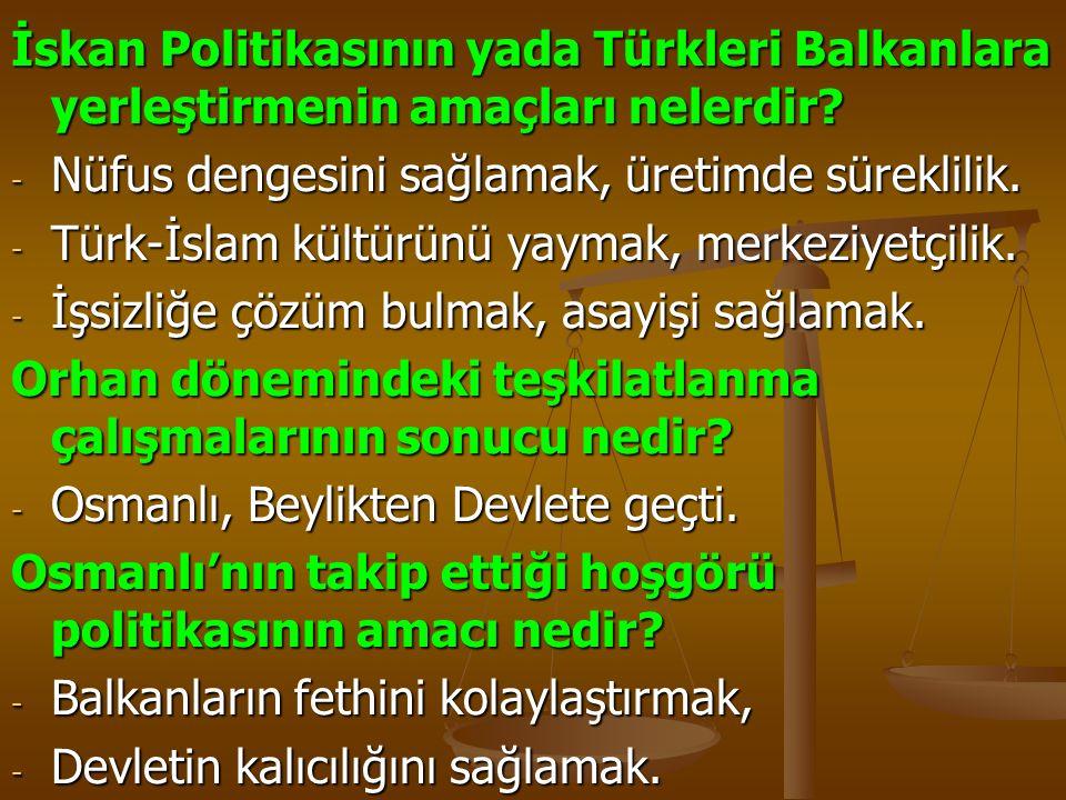 İskan Politikasının yada Türkleri Balkanlara yerleştirmenin amaçları nelerdir