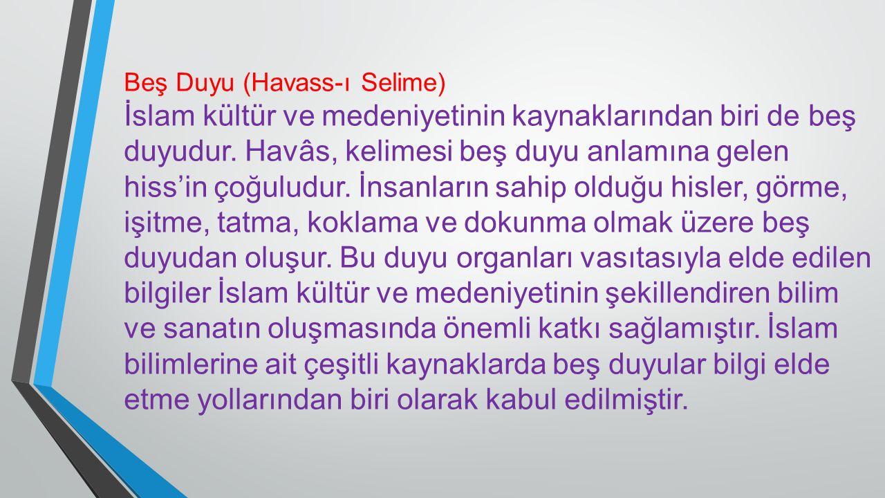 Beş Duyu (Havass-ı Selime) İslam kültür ve medeniyetinin kaynaklarından biri de beş duyudur.
