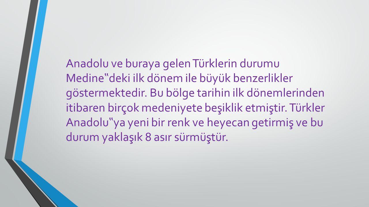 """Anadolu ve buraya gelen Türklerin durumu Medine""""deki ilk dönem ile büyük benzerlikler göstermektedir."""