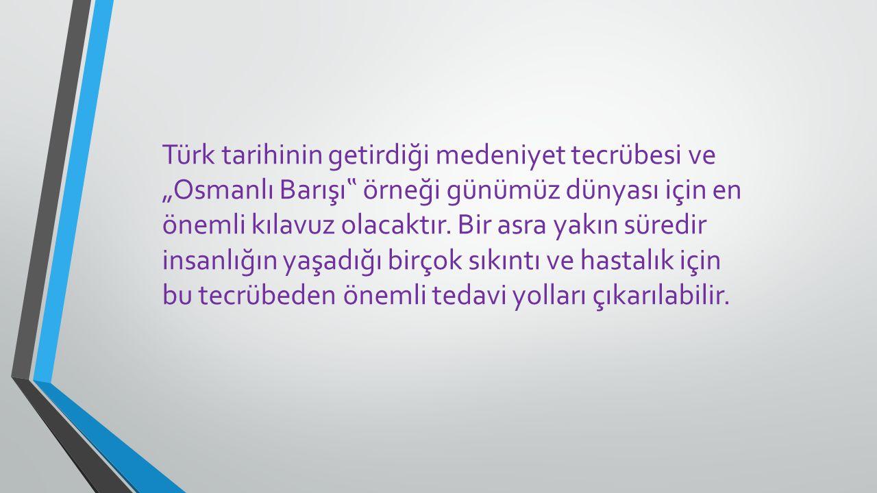 """Türk tarihinin getirdiği medeniyet tecrübesi ve """"Osmanlı Barışı"""" örneği günümüz dünyası için en önemli kılavuz olacaktır."""