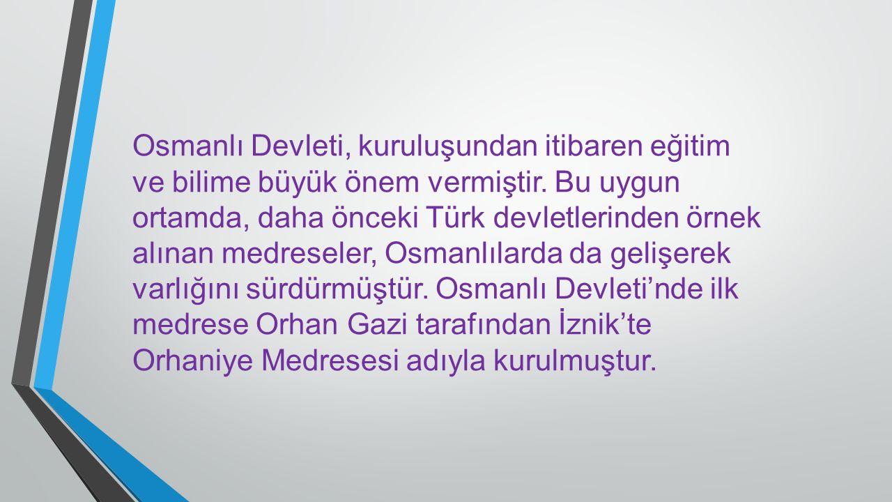Osmanlı Devleti, kuruluşundan itibaren eğitim ve bilime büyük önem vermiştir.