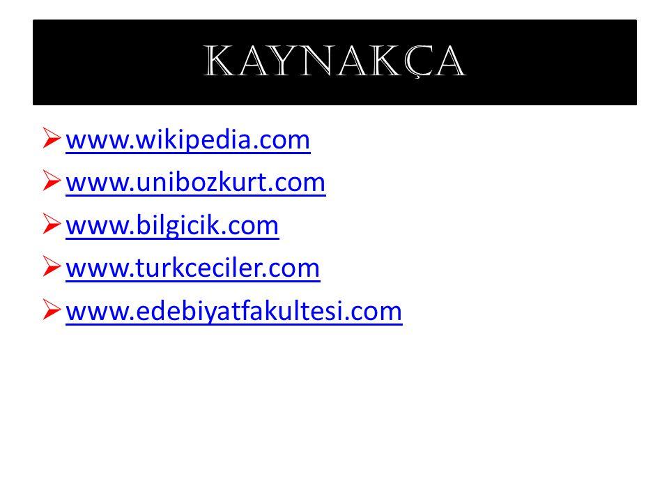 kaynakça www.wikipedia.com www.unibozkurt.com www.bilgicik.com