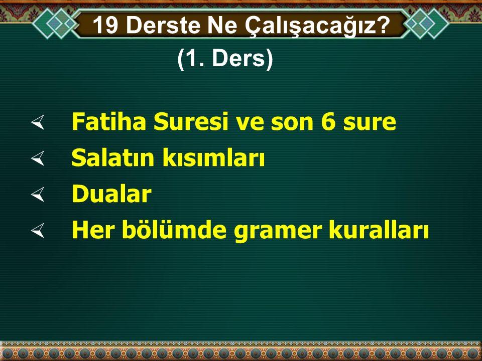 19 Derste Ne Çalışacağız. (1. Ders) Fatiha Suresi ve son 6 sure.