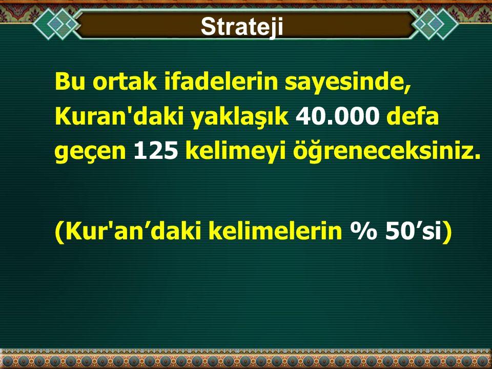 Strateji Bu ortak ifadelerin sayesinde, Kuran daki yaklaşık 40.000 defa geçen 125 kelimeyi öğreneceksiniz.