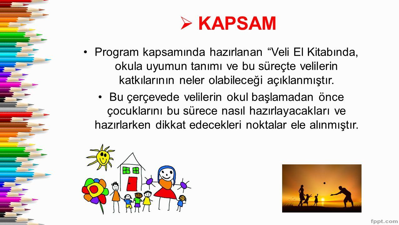 KAPSAM Program kapsamında hazırlanan Veli El Kitabında, okula uyumun tanımı ve bu süreçte velilerin katkılarının neler olabileceği açıklanmıştır.
