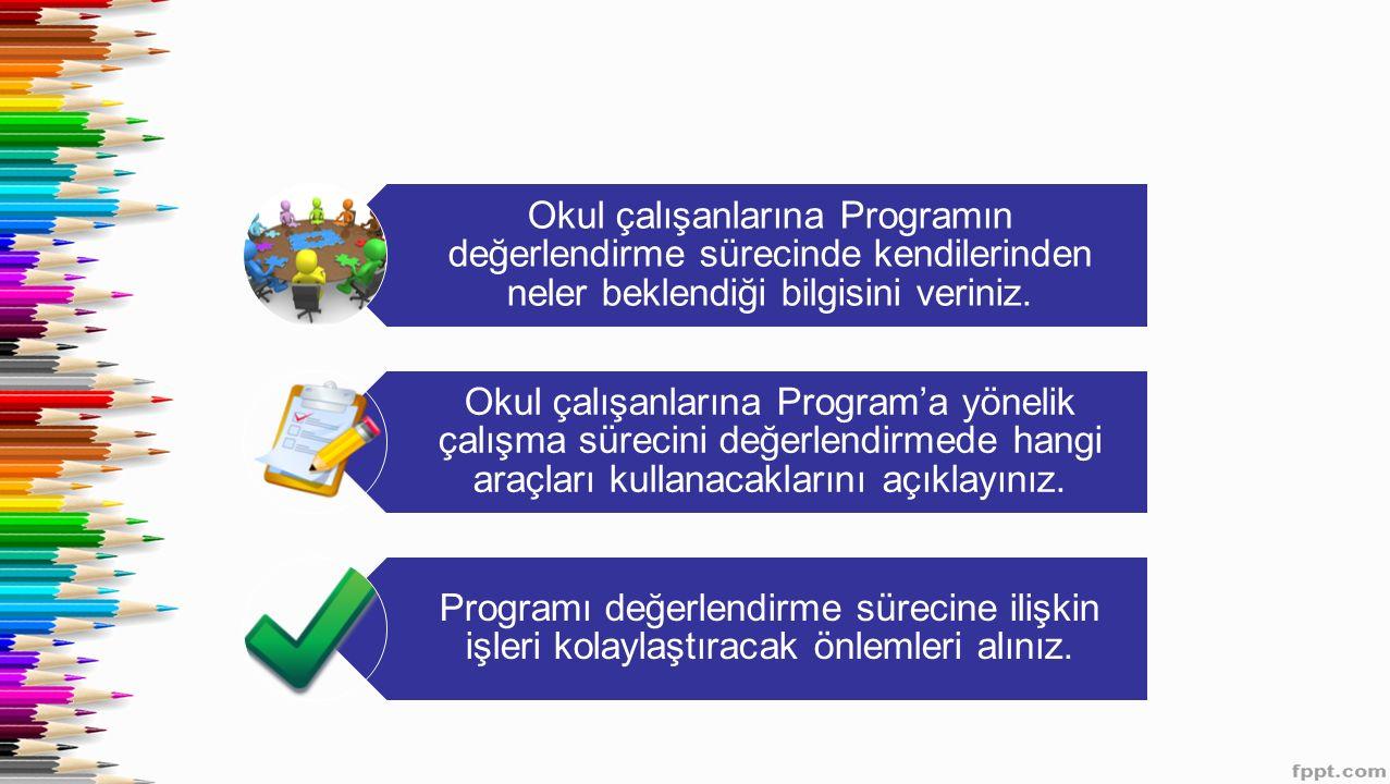 Okul çalışanlarına Programın değerlendirme sürecinde kendilerinden neler beklendiği bilgisini veriniz.