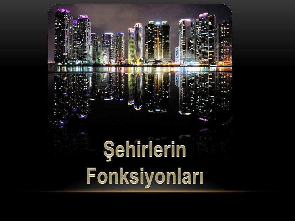 Şehirlerin Fonksiyonları