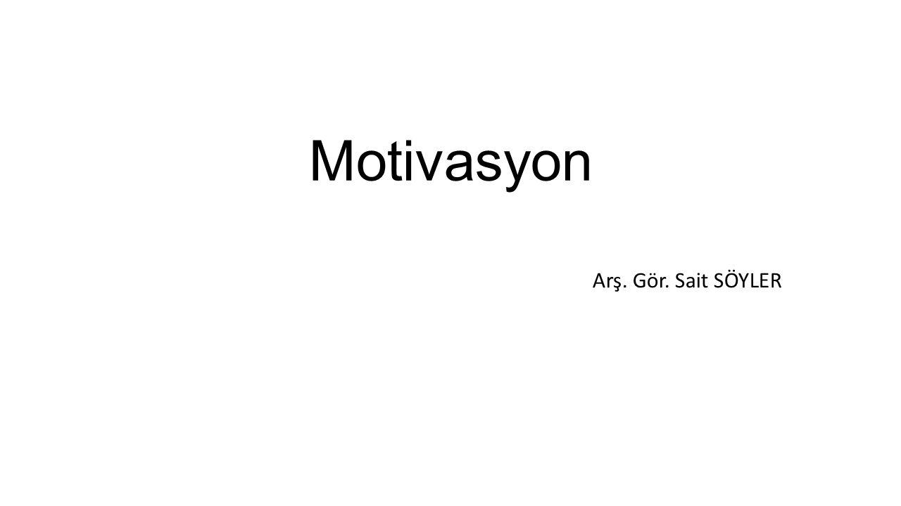 Motivasyon Arş. Gör. Sait SÖYLER