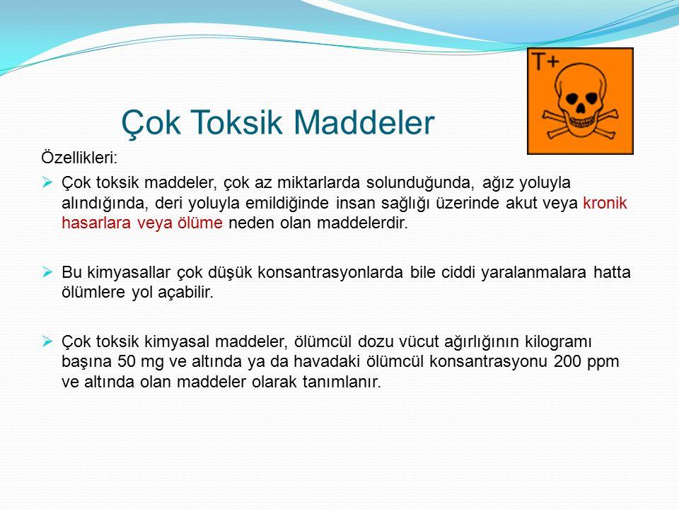 Çok Toksik Maddeler Özellikleri: