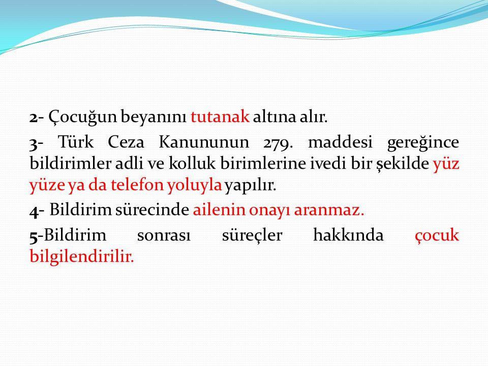 2- Çocuğun beyanını tutanak altına alır. 3- Türk Ceza Kanununun 279