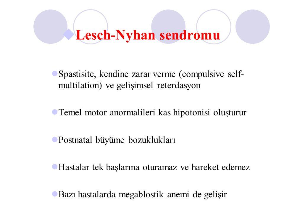 Lesch-Nyhan sendromu Spastisite, kendine zarar verme (compulsive self-multilation) ve gelişimsel reterdasyon.
