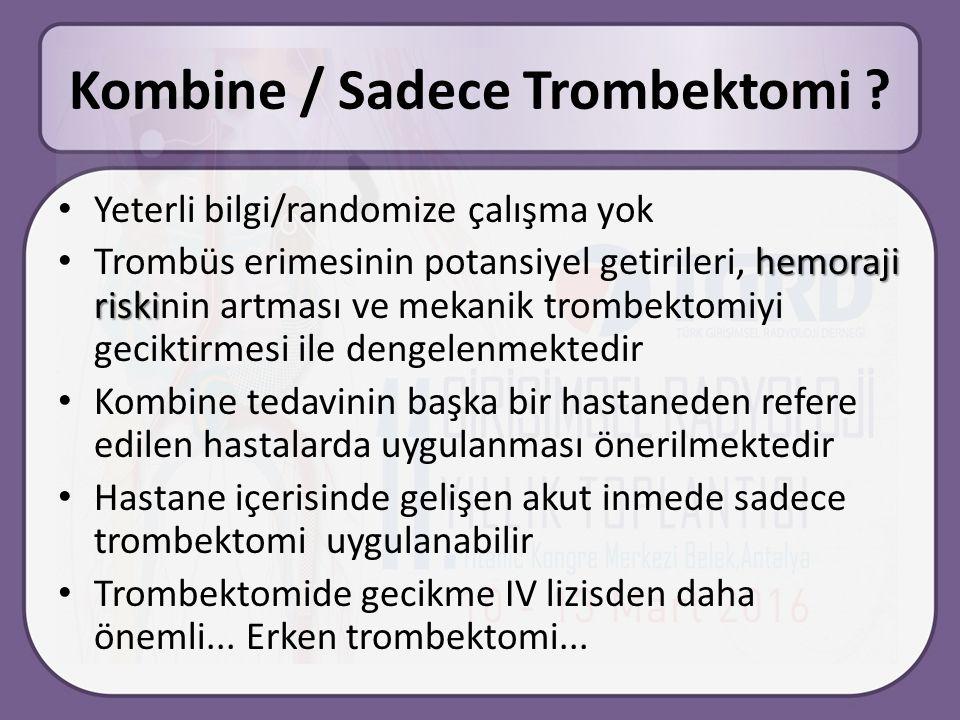 Kombine / Sadece Trombektomi