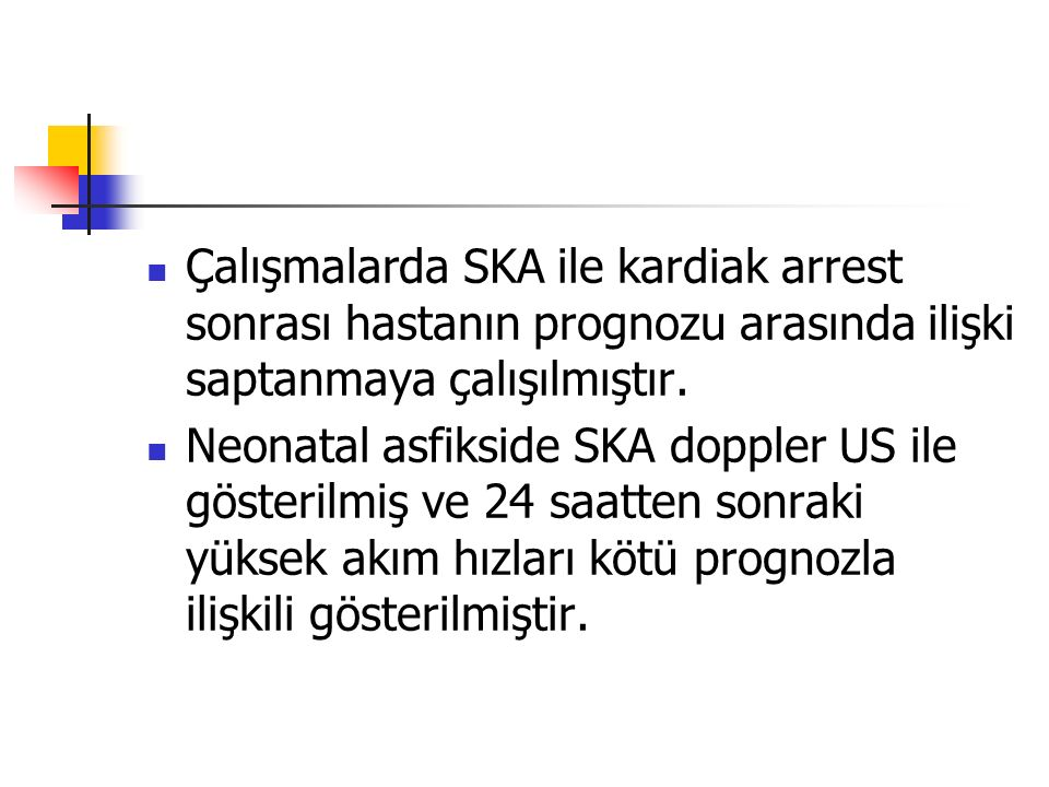 Çalışmalarda SKA ile kardiak arrest sonrası hastanın prognozu arasında ilişki saptanmaya çalışılmıştır.