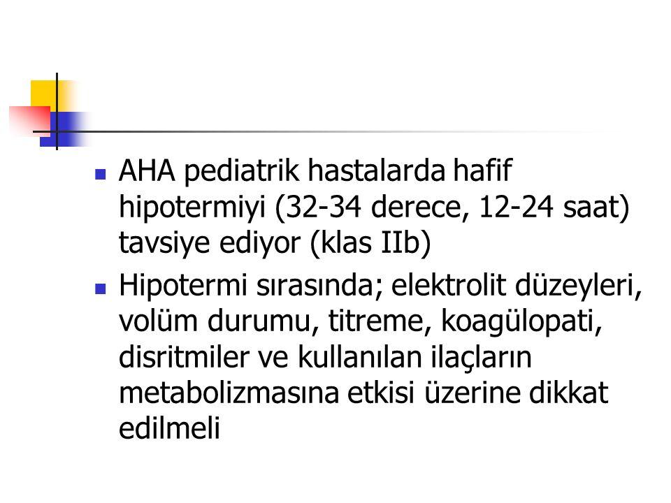 AHA pediatrik hastalarda hafif hipotermiyi (32-34 derece, 12-24 saat) tavsiye ediyor (klas IIb)