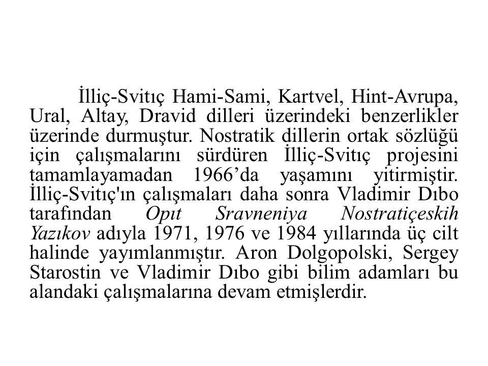 İlliç-Svitıç Hami-Sami, Kartvel, Hint-Avrupa, Ural, Altay, Dravid dilleri üzerindeki benzerlikler üzerinde durmuştur.