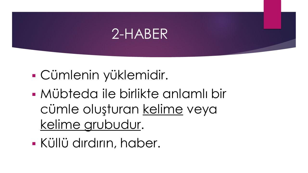 2-HABER Cümlenin yüklemidir.
