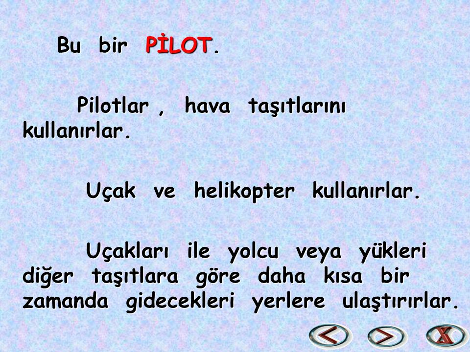 Bu bir PİLOT. Pilotlar , hava taşıtlarını kullanırlar. Uçak ve helikopter kullanırlar.
