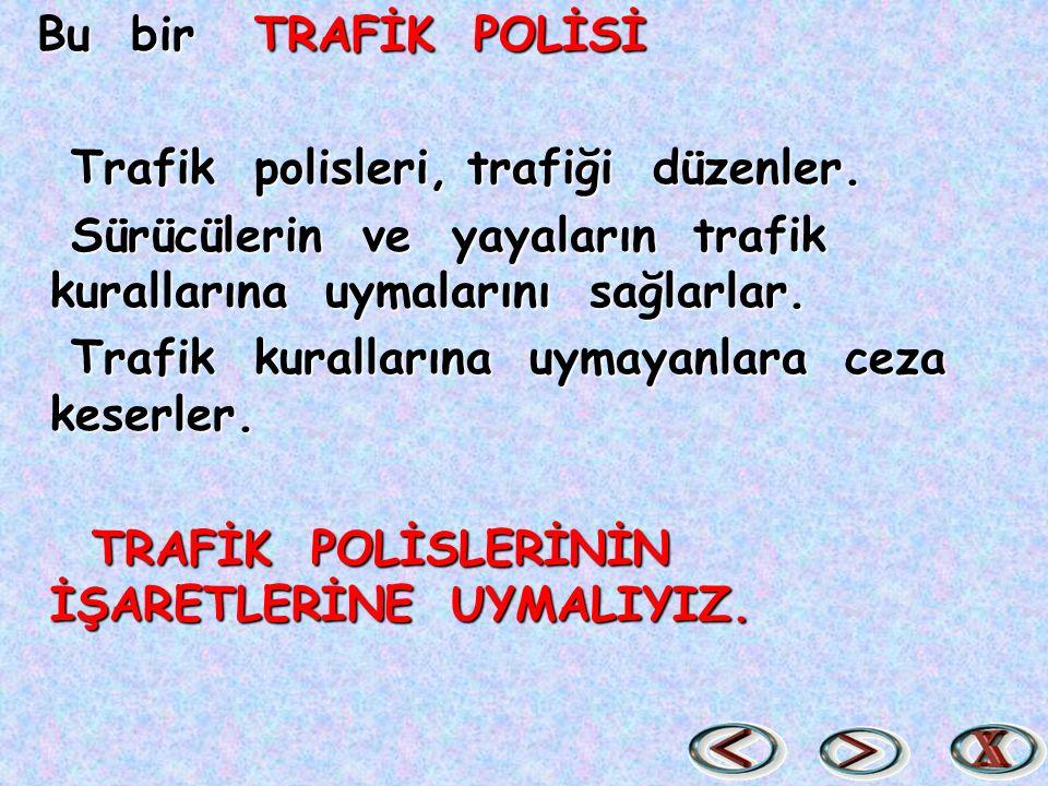 Bu bir TRAFİK POLİSİ Trafik polisleri, trafiği düzenler. Sürücülerin ve yayaların trafik kurallarına uymalarını sağlarlar.