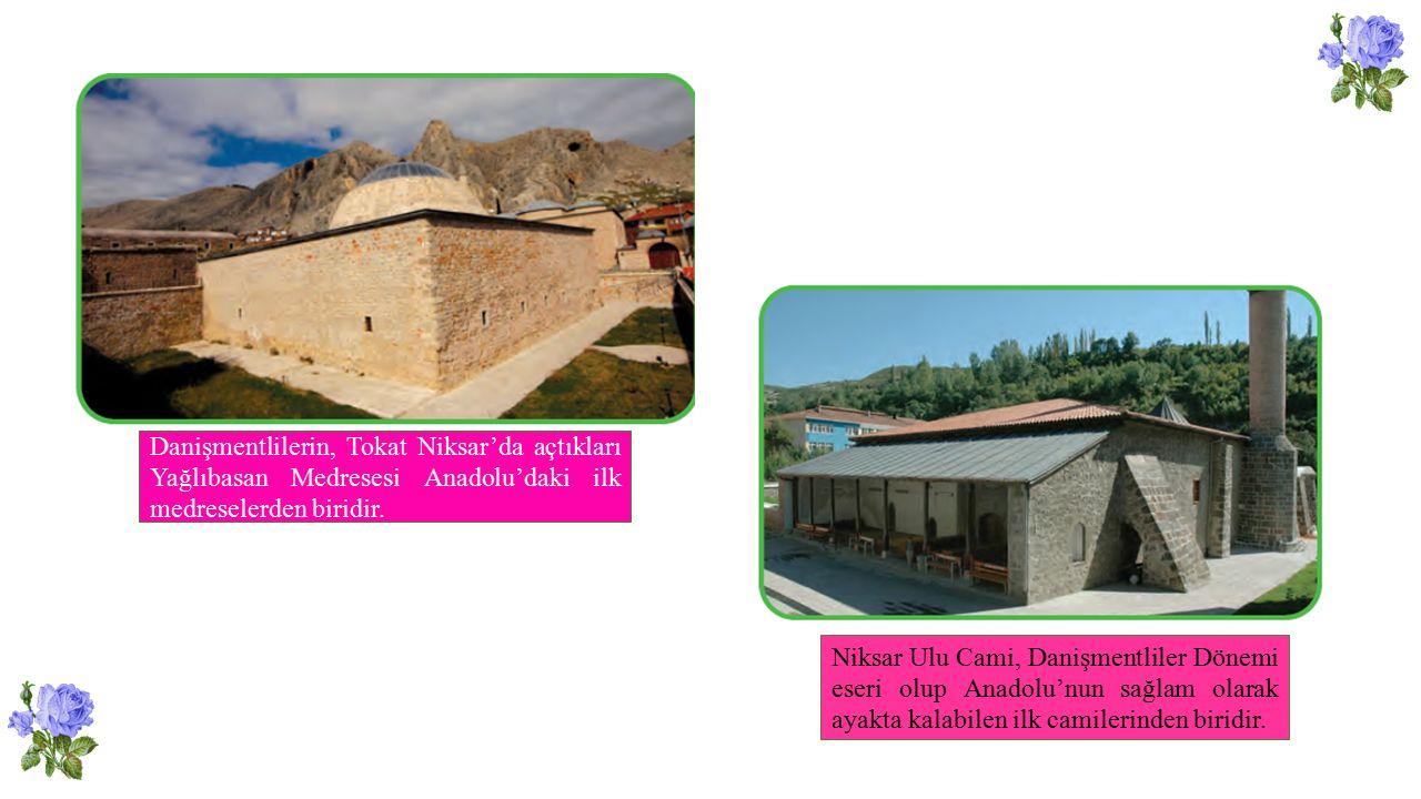 Danişmentlilerin, Tokat Niksar'da açtıkları Yağlıbasan Medresesi Anadolu'daki ilk medreselerden biridir.