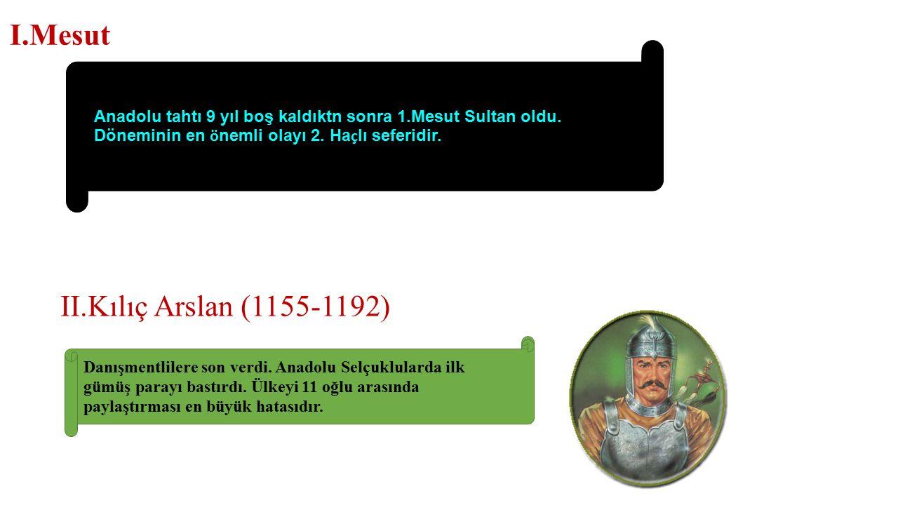I.Mesut II.Kılıç Arslan (1155-1192)