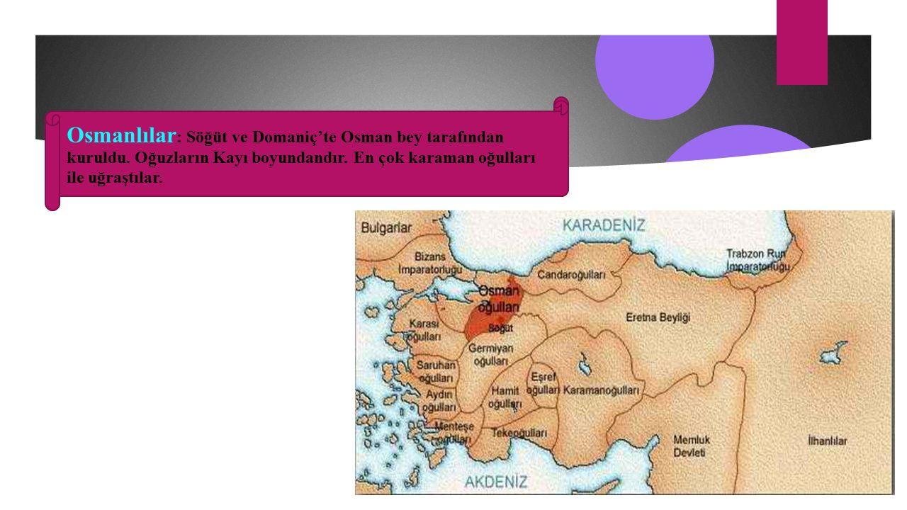 Osmanlılar: Söğüt ve Domaniç'te Osman bey tarafından kuruldu