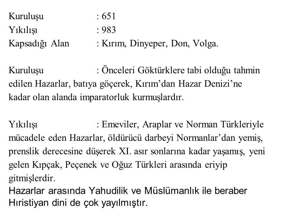 Kuruluşu : 651 Yıkılışı : 983. Kapsadığı Alan : Kırım, Dinyeper, Don, Volga.
