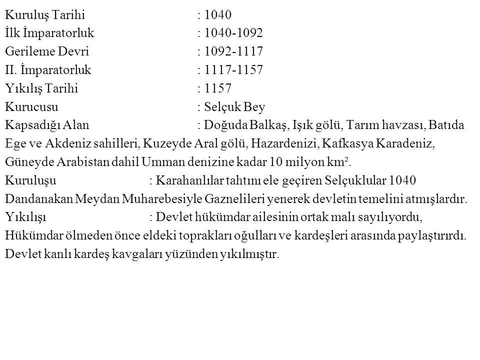 Kuruluş Tarihi : 1040 İlk İmparatorluk : 1040-1092. Gerileme Devri : 1092-1117.